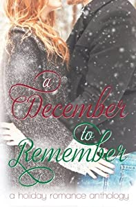 A December to Remember: a Holiday Romance Anthology
