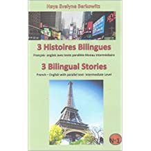 3 Histoires Bilingues  3 Bilingual Stories: Français- anglais avec texte parallèle-Niveau Intermédiaire French – English with parallel text- Intermediate ... - BILINGUAL BOOK t. 1) (French Edition)