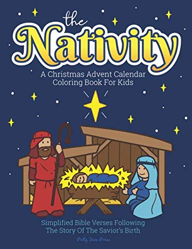 Bible Verse About Christmas (A Christmas Advent Calendar Coloring Book For Kids: The Nativity: Count Down To Christmas With Simplified Bible Verses About Jesus and Large, Easy ... and Up. (Christmas Advent Coloring)