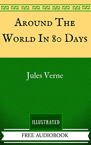 Around The World In 80 Days: The Original Classics - Illustrated (Around The World In 80 Days Graphic Novel)
