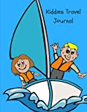 Kiddies Travel Journal: A Fun & Educational Activity Travel Journal for Kids with Prompts plus Blank Pages for Drawing or Scrapbooking, Kids Travel ... Books, Kids Camping Journal. Sailing Theme