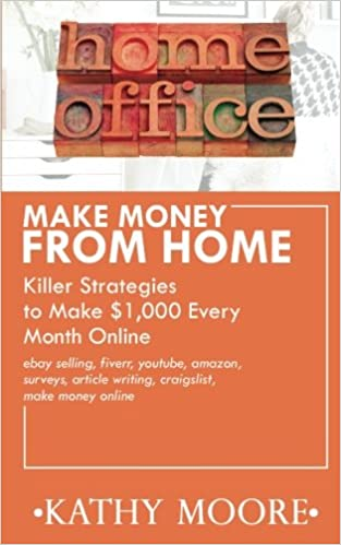 Make Money From Home Killer Strategies to Make $1, 000 Every Month Online