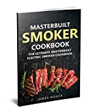 #7: Masterbuilt Smoker Cookbook: The Ultimate Masterbuilt Electric Smoker Cookbook: Simple and Delicious Electric Smoker Recipes for Your Whole Family (Barbeque Cookbook Book 6)
