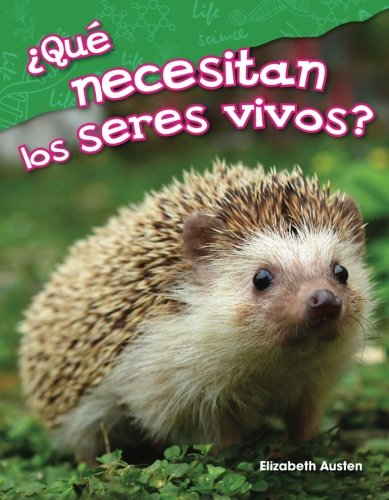 ¿Qué necesitan los seres vivos? (What Do Living Things Need?) (Spanish Version) (Science Readers: Content and Literacy) (Spanish Edition)