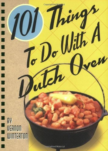 By Vernon Winterton 101 Things to Do With a Dutch Oven (SPI)