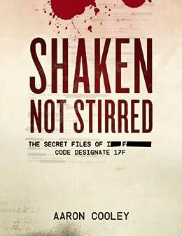 SHAKEN, NOT STIRRED (The Secret Files of I__ F______, Code Designate 17F Book 1)