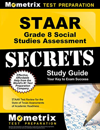 STAAR Grade 8 Social Studies Assessment Secrets Study Guide: STAAR Test Review for the State of Texas Assessments of Academic Readiness