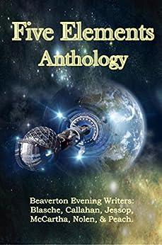 Five Elements Anthology by [Blasche, Ted, Callahan, Clayton, Jessop, CJ, McCartha, Sheron, Nolen, Chelsea, Peach, D. Wallace]
