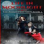 Life in Moonlight: The Primigenio Tales, Book 1 | Alison Beightol