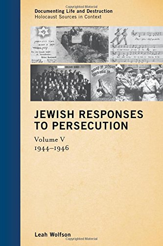 Jewish Responses To Persecution: 1944–1946 (Documenting Life And Destruction: Holocaust Sources In Context)