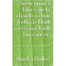Anon nuair a bha e air tìr chaidh a chuir fodha le bhith a 'ceasnachadh buccaneers (Scots_gaelic Edition)