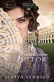 An Unwelcome Suitor (Entangled Inheritance Book 4)