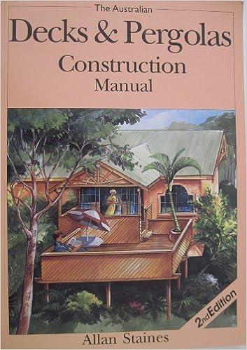 The australian decks & pergolas construction manual: allan staines.