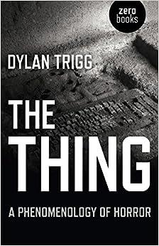 The Thing: A Phenomenology Of Horror por Dylan Trigg epub