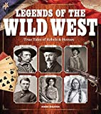 Legends of the Wild West: True Tales of Rebels and