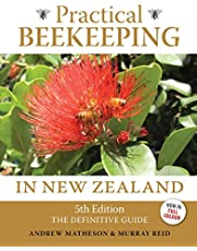 Practical Beekeeping in New Zealand: 5th Edition: The definitive guide
