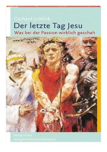 Der letzte Tag Jesu: Was bei der Passion wirklich geschah