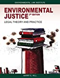 Environmental Justice : Legal Theory and Practice, Hill, Barry, 1585761702