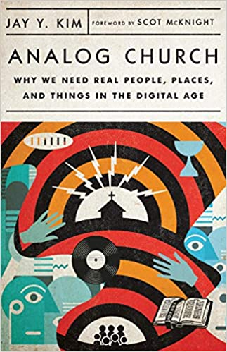 Analog Church: Why We Need Real People, Places, and Things in the Digital  Age: Kim, Jay Y., McKnight, Scot: 9780830841585: Amazon.com: Books