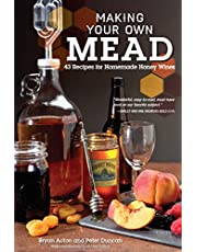 Making Your Own Mead: 43 Recipes for Homemade Honey Wines