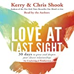 Love at Last Sight: Thirty Days to Grow and Deepen Your Closest Relationships | Chris Shook,Kerry Shook