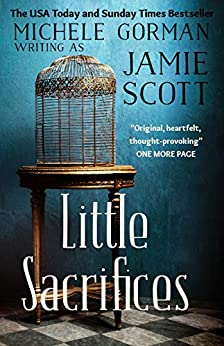 Little Sacrifices: An atmospheric coming-of-age tale by [Scott, Jamie, Gorman, Michele]