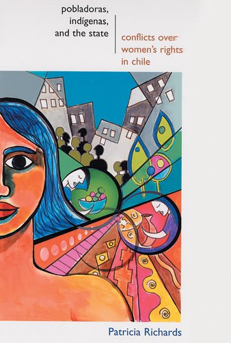 Download Pobladoras, Indigenas, and the State: Conflicts Over Women's Rights in Chile pdf epub