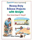 Heavy-Duty Science Projects with Weight, Robert Gardner, 0766020134