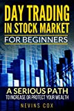 Day Trading in Stock Market for Beginners:  A Serious Path - Trade Stocks for a Living, to Protect and Increase Your Wealth  or Change Your Life Style. (Investing Book 1)