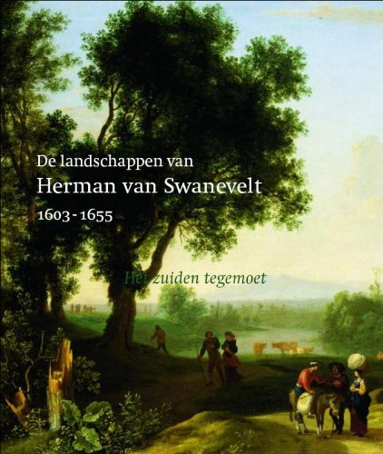 De landschappen van Herman van Swanevelt 1603-1655 : Het zuiden tegemoet