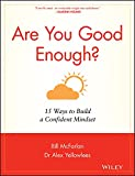 Are You Good Enough? - 15 Ways to Build aConfident Mindset