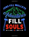 Jobs Fill Wallets Adventures Fill Souls: 7.44 x 9.69 Travel Trailer, RV and Camping Notebook Journal for Retirees, Students, Teachers, Hikers, Glampers and Adventurers of All Ages