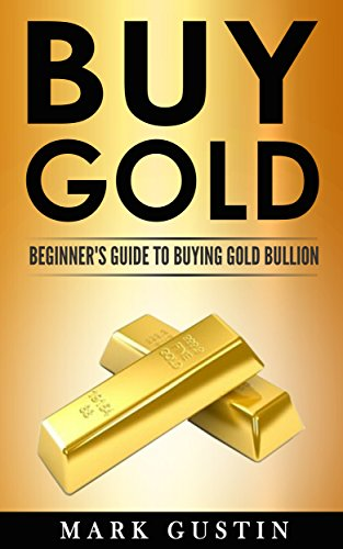 Buy Gold: Beginner's Guide to Buying Gold Bullion & (Buying Gold Coins)
