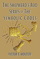 The Symbolic Codes Series: Vol. 1 No 1—Vol. 10 No. 2 (The Shepherd's Rod Series)