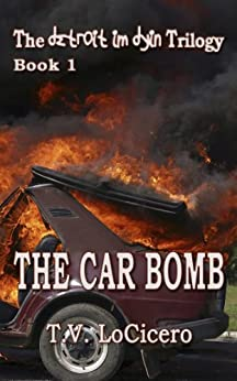 The Car Bomb (The Detroit Im Dying Trilogy Book 1) by [LoCicero, T.V.]