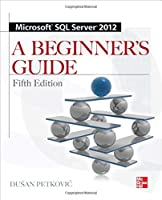 Microsoft SQL Server 2012: A Beginners Guide Front Cover