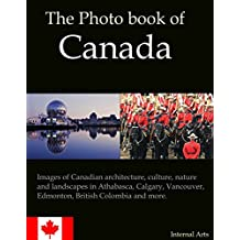 The Photo Book of Canada. Images of Canadian architecture, culture, nature, landscapes in Athabasca, Calgary, Vancouver, Edmonton, British Colombia and more. (Photo Books)