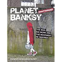 Planet Bansky: The Man, His Work and the