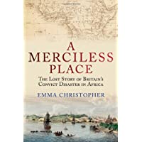 A Merciless Place: The Lost Story of Britain's Convict Disaster in Africa