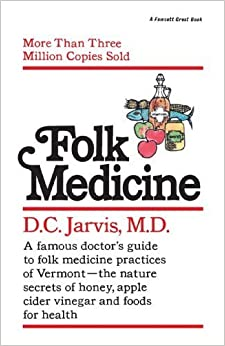 Folk Medicine: A New England Almanac of Natural Health Care from a Noted Vermont Country Doctor by D.C. Jarvis M.D. (1995-03-01)