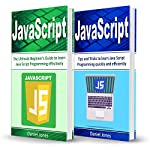 JavaScript: 2 Books in 1- The Ultimate Beginner's Guide to Learn JavaScript Programming Effectively & Tips and Tricks to learn JavaScript | Daniel Jones