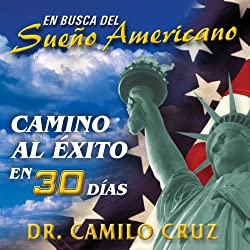En Busca del Sueño Americano: Camino al Éxito en 30 Días [In Search of the American Dream: Path to Success in 30 Days]