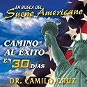 En Busca del Sueño Americano: Camino al Éxito en 30 Días [In Search of the American Dream: Path to Success in 30 Days] Audiobook by Camilo Cruz Narrated by Camilo Cruz