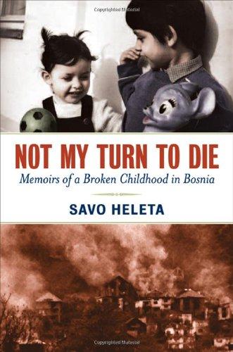 Not My Turn to Die: Memoirs of a Broken Childhood in Bosnia