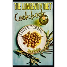 THE LONGEVITY DIET COOKBOOK: Delicious Longevity Diet & Blue Zone recipes to slow the Aging Process, Fight Disease, Lose Weight and Live a Longer, Healthier Life