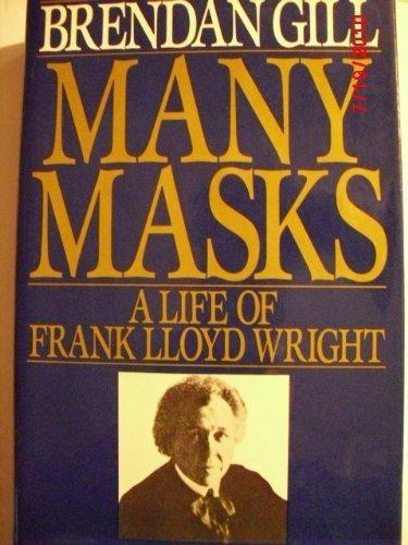 Download Many Masks: A Life of Frank Lloyd Wright by Brendan Gill PDF Free