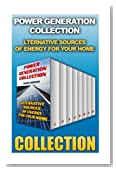 Power Generation Collection: Alternative Sources of Energy for Your Home: (Solar Power, Solar Heater, Wind Power, Building Micro Wind Turbine)