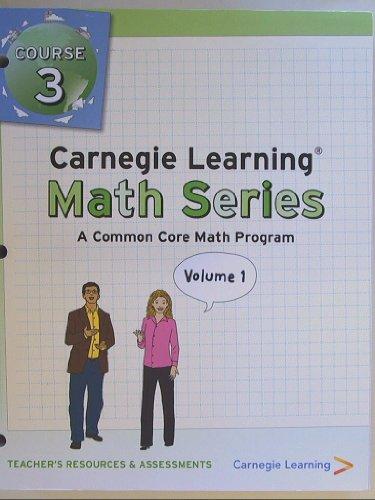 Carnegie Learning, Math Series, A common Core Math Program, Teacher's Resource & Assessments, Course 3 Volume 1 & 2 (2 Volume Set) Isbn 9781609721497