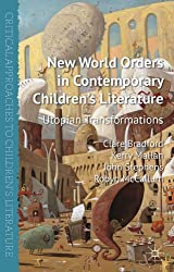 New World Orders in Contemporary Children's Literature: Utopian Transformations (Critical Approaches to Children&quote;s Literature)