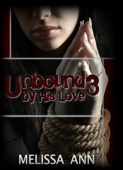 Unbound by His Love 3 by [Ann, Melissa]